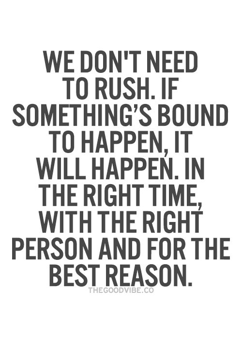 don't need to rush