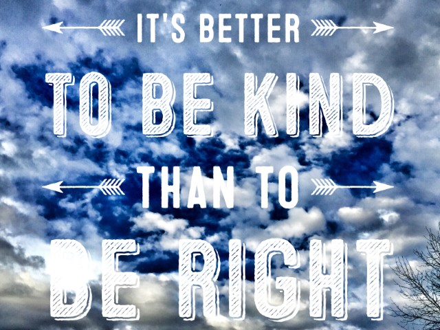 better to be kind than be right